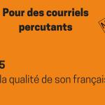 Pour des courriels percutants – Astuce 5: soigner la qualité du français